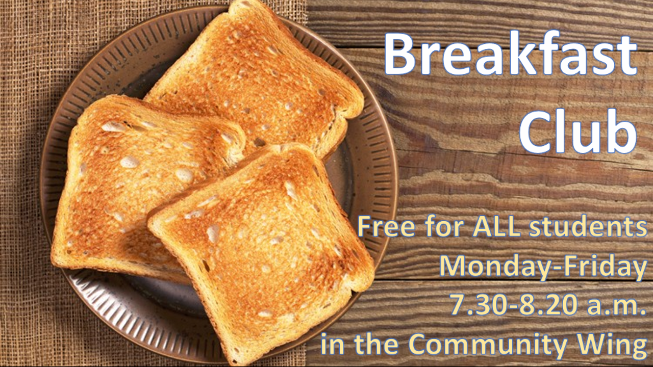 Breakfast Club runs daily in the Community Wing 7.30-8.20 a.m.
